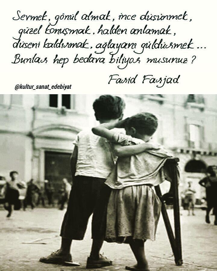 Sevmek, gönül almak, ince düşünmek, güzel konuşmak, halden anlamak, düşeni kaldırmak, ağlayanı güldürmek… Bunlar hep bedava biliyor musunuz? Farid Farjad