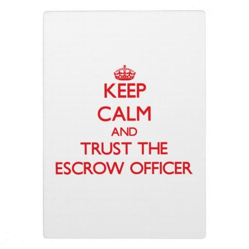 Keep Calm And Trust The Escrow Officer Random