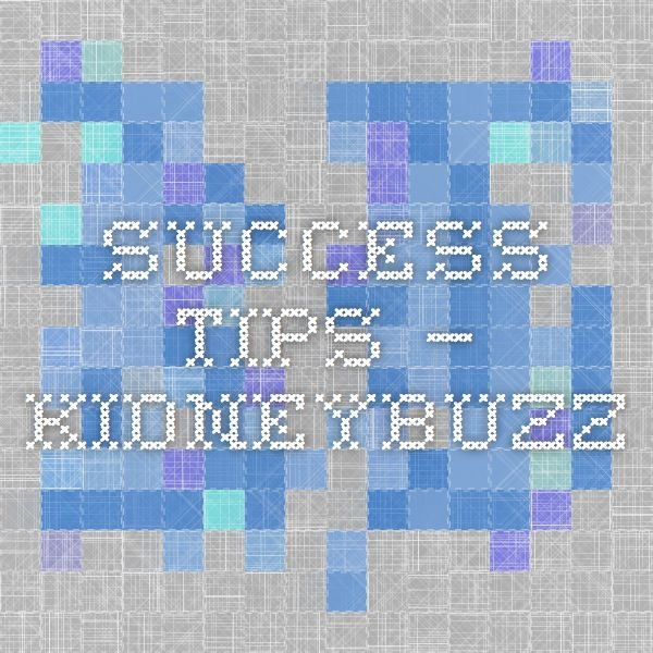 Success Tips — KidneyBuzz