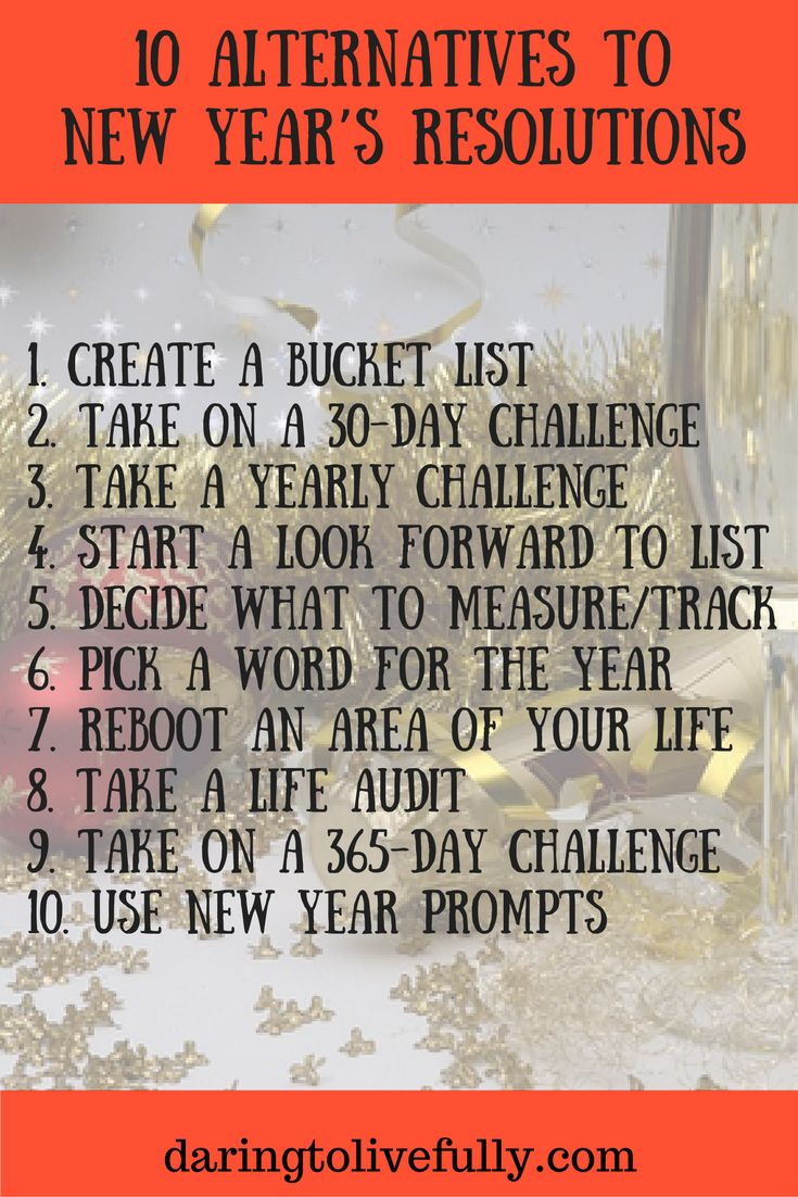 Here are 10 alternatives to New Year's resolutions.