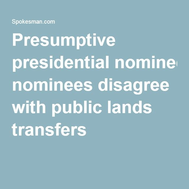 2016-7-6 - Presumptive presidential nominees disagree with public lands transfers