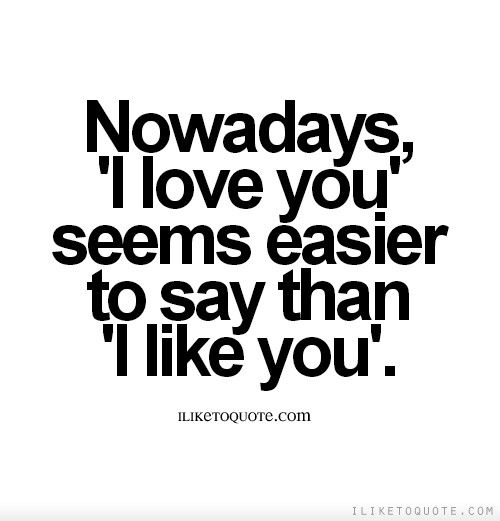 ... love you seems easier to say than i like you i love you quotes i like