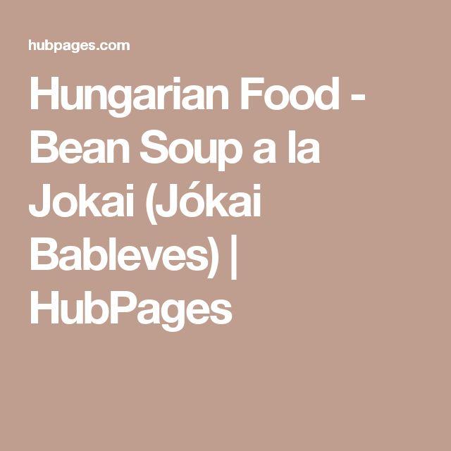 Hungarian Food - Bean Soup a la Jokai (Jókai Bableves) | HubPages