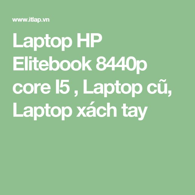 Laptop HP Elitebook 8440p core I5 , Laptop cũ, Laptop xách tay