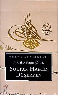 sultan hamid duserken - nahid sirri orik - oglak yayincilik  http://www.idefix.com/kitap/sultan-hamid-duserken-nahid-sirri-orik/tanim.asp