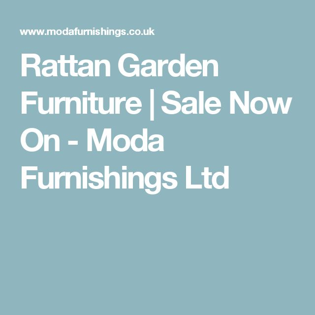 rattan garden furniture sale now on moda furnishings ltd