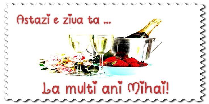 Felicitari personalizate de zi de nastere - Astazi e ziua ta... La multi ani Mihai!