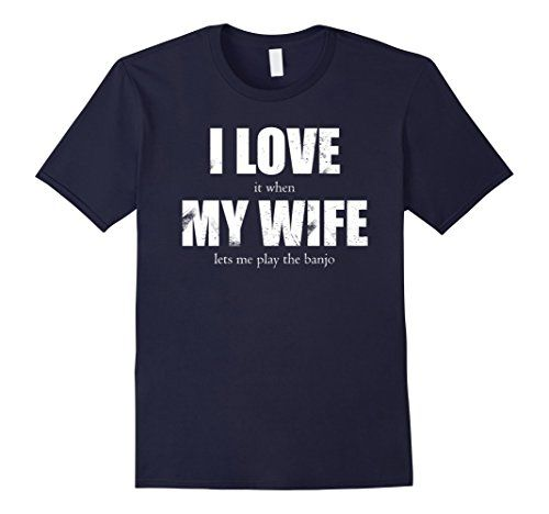 Men's I Love It When My Wife Lets Me Play The Banjo Shirt…