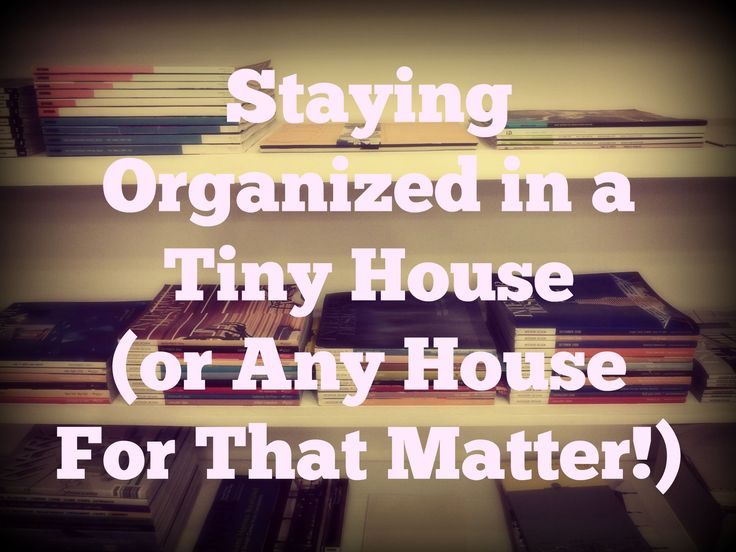 These tips will help you stay organized in any house!  But especially a tiny one!  http://www.liveafastlife.com/blog-devlin/staying-organized-in-a-tiny-house