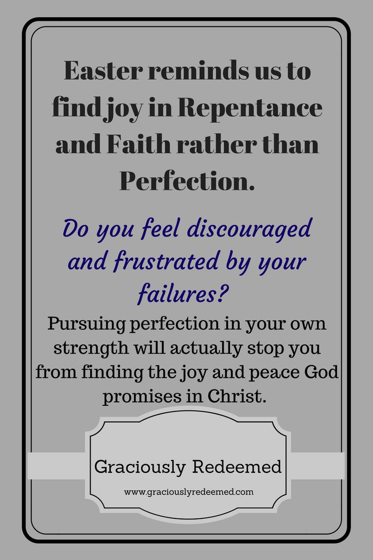 Easter reminds us to find joy in repentance and faith rather than perfection. -Graciouosly Redeemed