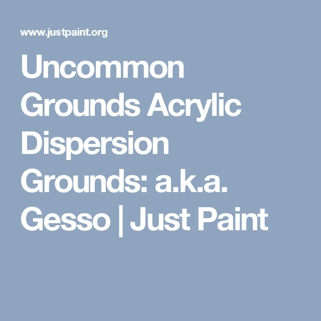 Uncommon Grounds Acrylic Dispersion Grounds: a.k.a. Gesso | Just Paint