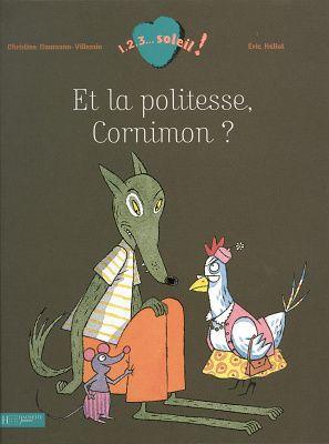 Naumann-Villemain, C. (2008) Et la politesse, Cornimon? Paris : Éditions Hachette jeunesse.  Album humoristique qui évoque les thèmes de la politesse et le respect des autres.