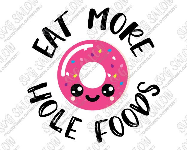 Eat More Hole Foods Donut SVG Cut File Set for Shirts and Mugs in SVG, EPS, DXF, JPEG, and PNG for Cricut, Silhouette, and Brother ScanNCut