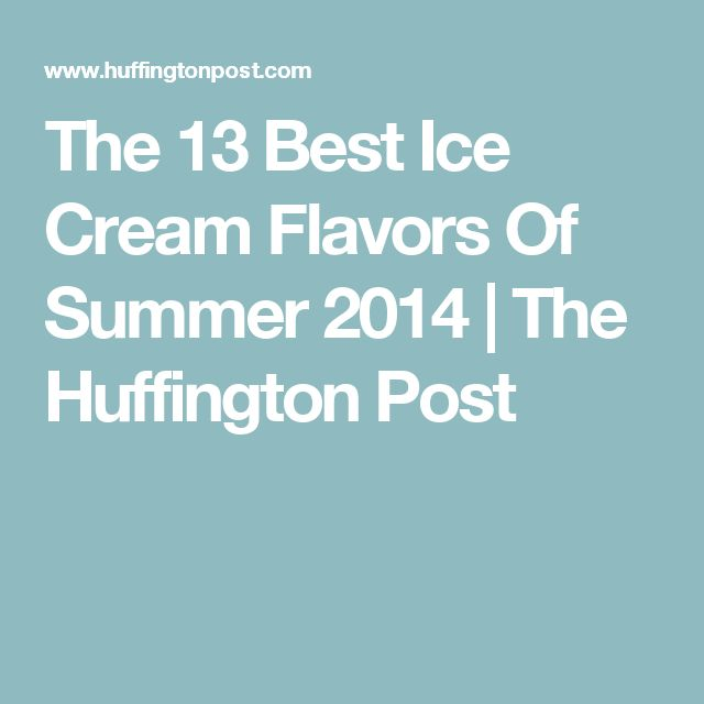The 13 Best Ice Cream Flavors Of Summer 2014 | The Huffington Post