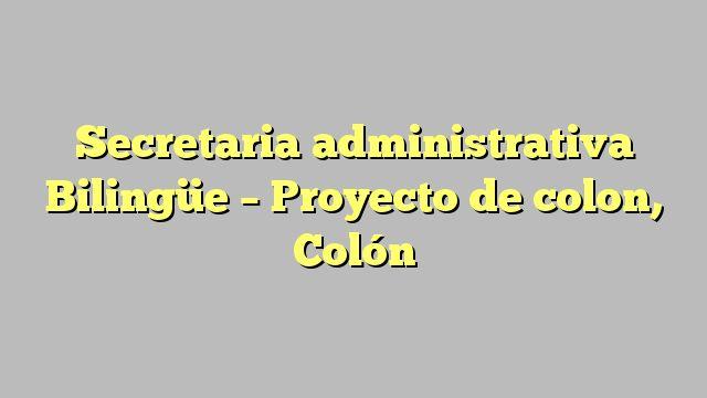 Secretaria administrativa Bilingüe - Proyecto de colon, Colón