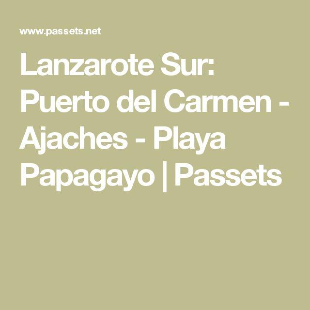 Lanzarote Sur: Puerto del Carmen - Ajaches - Playa Papagayo | Passets