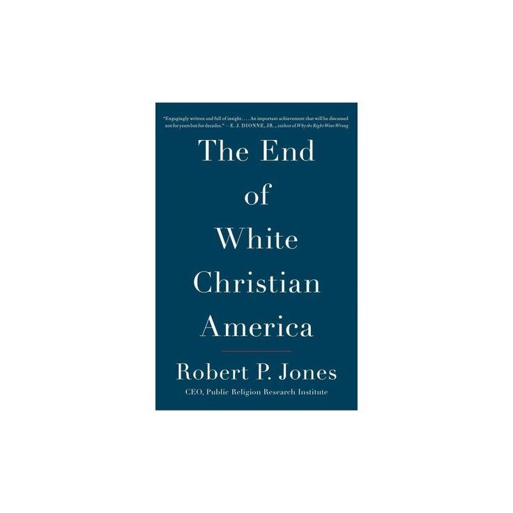 End of White Christian America (Reprint) (Paperback) (Robert P. Jones)