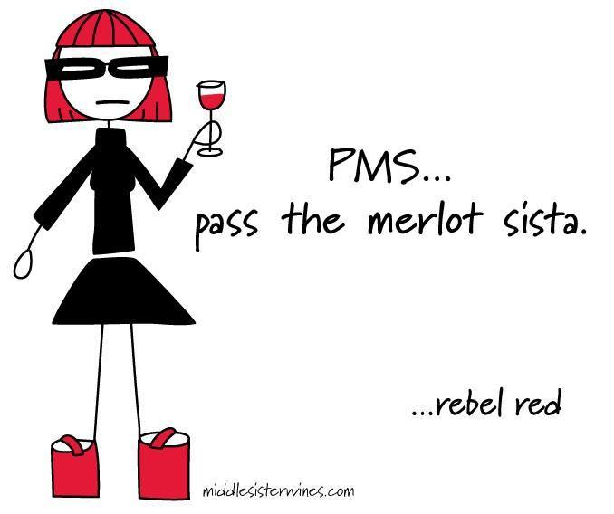 Rebel Red: PMS - Pass the Merlot Sista.