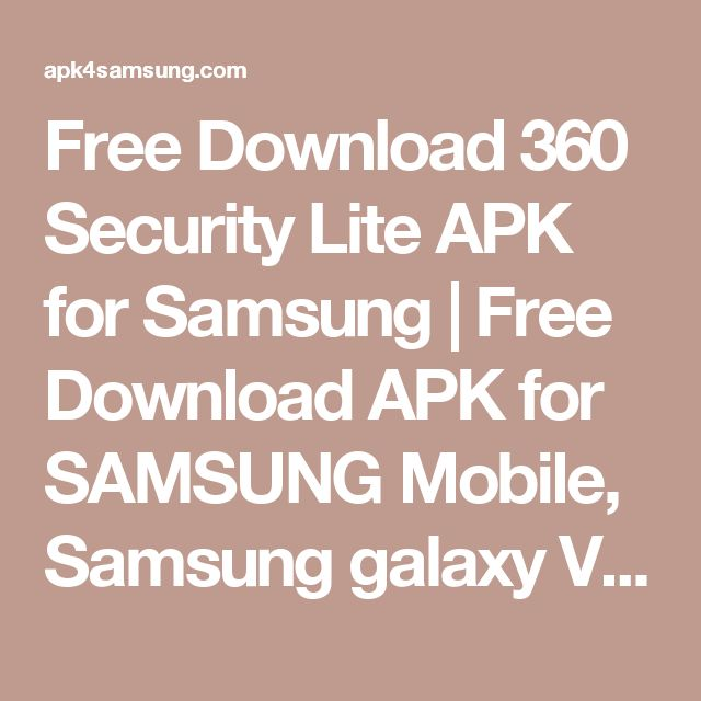 Free Download 360 Security Lite APK for Samsung | Free Download APK for SAMSUNG Mobile, Samsung galaxy V, Samsung galaxy S3, samsung galaxy S4, Samsung Galaxy tab, Samsung Galaxy S, Samsung Galaxy tab 2, Samsung Galaxy tablet