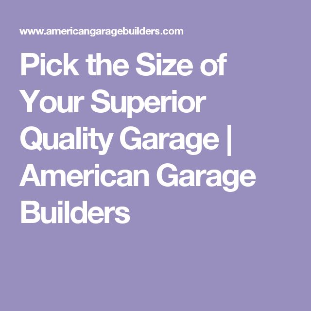 Pick the Size of Your Superior Quality Garage | American Garage Builders