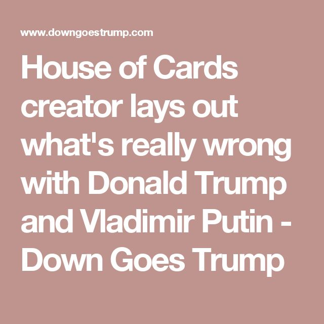 House of Cards creator lays out what's really wrong with Donald Trump and Vladimir Putin - Down Goes Trump