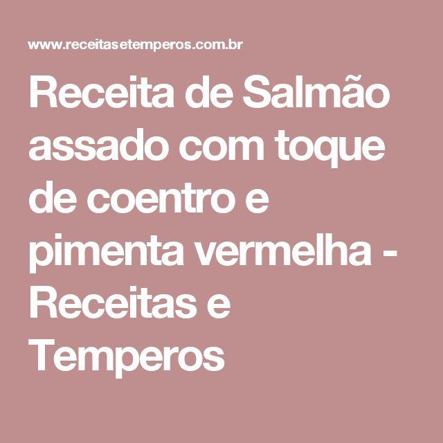 Receita de Salmão assado com toque de coentro e pimenta vermelha - Receitas e Temperos