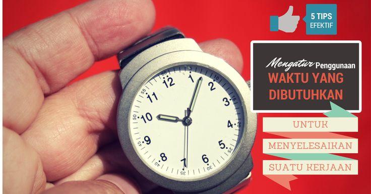 5 Tips Efektif Mengatur Penggunaan Waktu yang Dibutuhkan untuk Menyelesaikan Suatu Kerjaan: http://bit.ly/ngaturiwaktu
