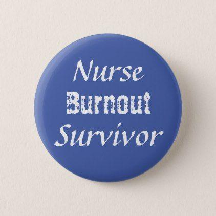 Nurse Burnout Survivor button - create your own personalize