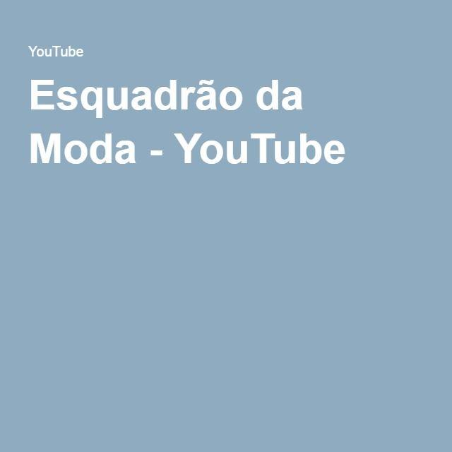 Esquadrão da Moda - YouTube