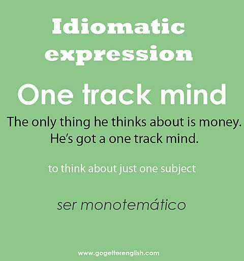English #idiomatic #expression [one track mind]        Repinned by Chesapeake College Adult Ed. Free classes on the Eastern Shore of MD to help you earn your GED - H.S. Diploma or Learn English (ESL).  www.Chesapeake.edu