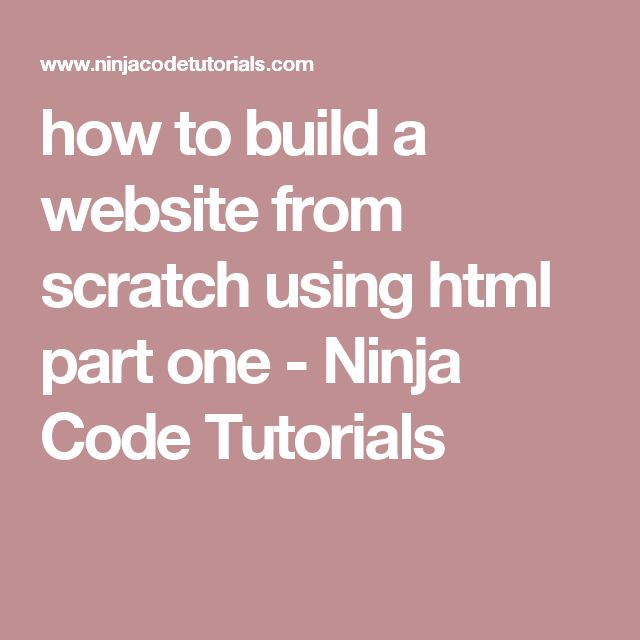 how to build a website from scratch using html part one - Ninja Code Tutorials