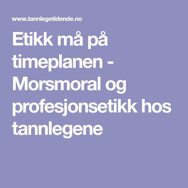 Etikk må på timeplanen - Morsmoral og profesjonsetikk hos tannlegene
