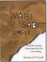 Wabi Sabi Simple: Create beauty. Value imperfection. Live deeply. By Richard R. Powell.  ~~~       Is there an intersection between living large and simple living? I think so. To me, living large is not about having more stuff or more expensive stuff, it's about living my life exactly as I choose, without being constrained by what my boss wants me to do, what the neighbors think, or what my creditors will allow... (book review)