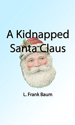 A Kidnapped Santa Claus (Illustrated Edition) (Classic Christmas eBooks Book 26) by [Baum, L. Frank]