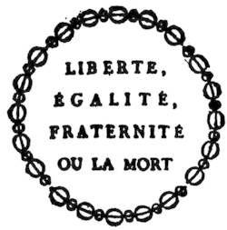 """Parole der Revolution ab 1793: """"Freiheit, Gleichheit, Brüderlichkeit oder den Tod"""". Der letzte Teil wurde dann gestrichen."""