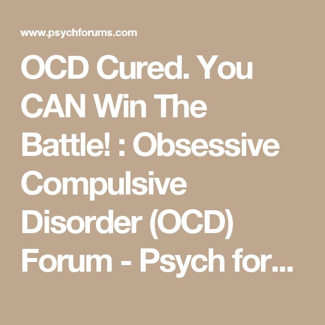 OCD Cured. You CAN Win The Battle! : Obsessive Compulsive Disorder (OCD) Forum - Psych forums