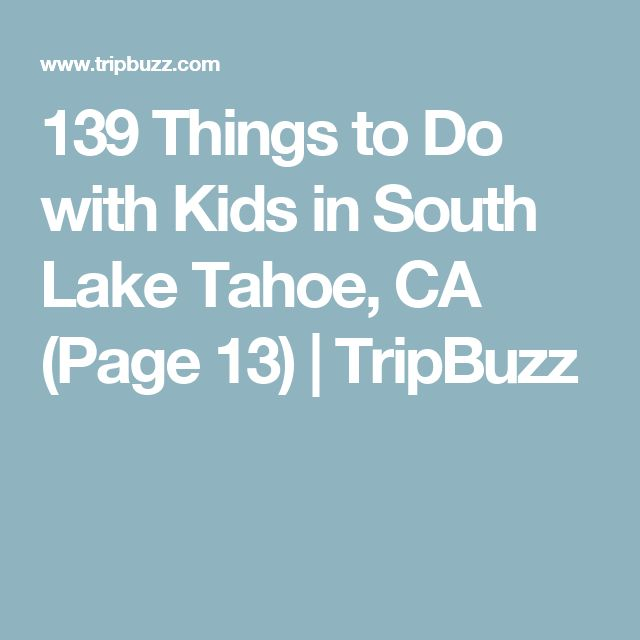 139 Things to Do with Kids in South Lake Tahoe,CA (Page 13) | TripBuzz
