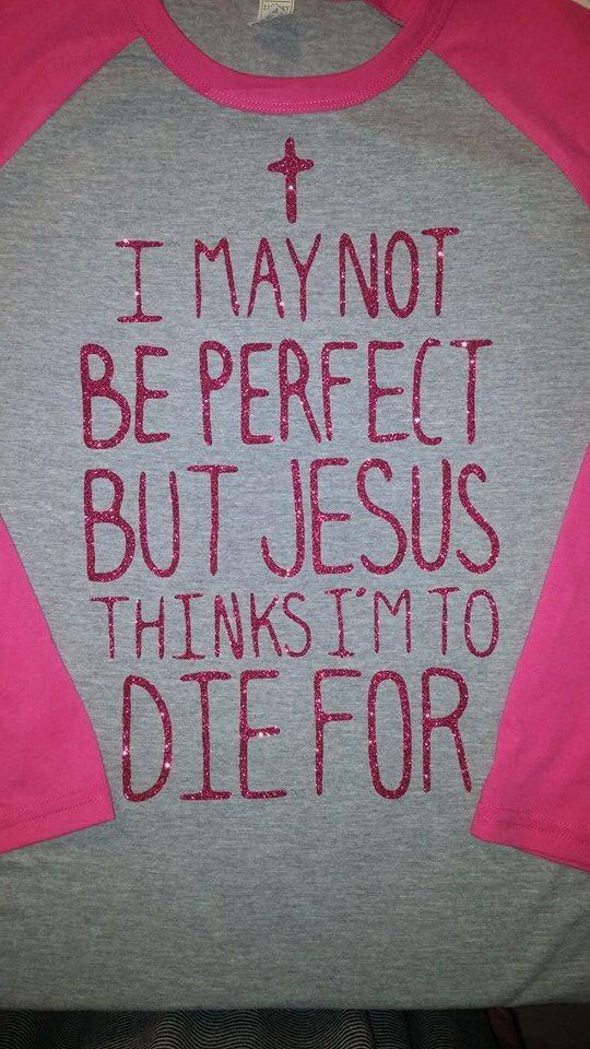 I may not be perfect but Jesus thinks I'm to die for! Easter shirt! Custom shirt. Jesus shirts. Www.facebook.com/ohlalablingandthings $28 for adults