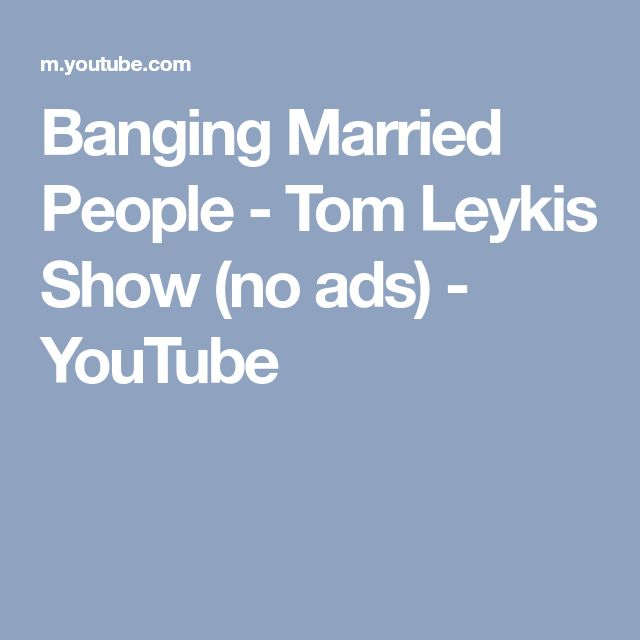 Banging Married People - Tom Leykis Show (no ads) - YouTube