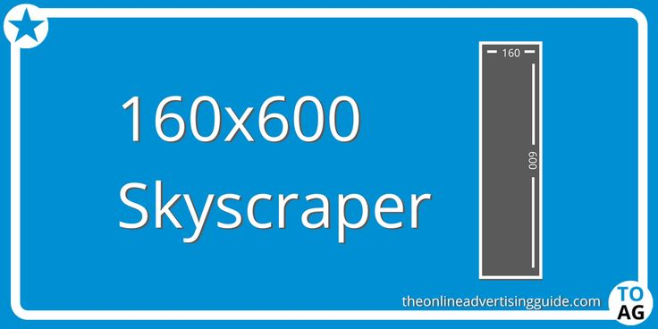 The 160×600 ad size is an IAB standard ad unit with the dimensions of 160 pixels wide by 600 pixels tall. This ad size is known as a skyscraper ad, a super skyscraper or sometimes a wide skyscraper