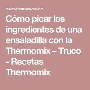 Cómo picar los ingredientes de una ensaladilla con la Thermomix – Truco - Recetas Thermomix