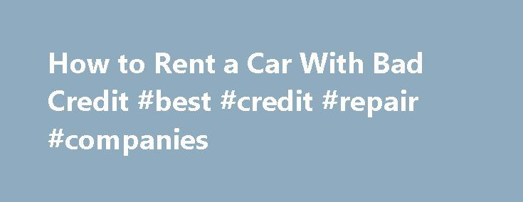 How to Rent a Car With Bad Credit #best #credit #repair #companies credit.remmont.co... #car credit for bad credit # Other People Are Reading Debit Card Acceptance As ubiquitous as debit cards are in Read More...The post How to Rent a Car With Bad Credit #best #credit #repair #companies appeared first on Credit.