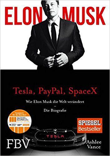 Elon Musk: Wie Elon Musk die Welt verändert – Die Biografie: Amazon.de: Ashlee Vance, Elon Musk: Bücher
