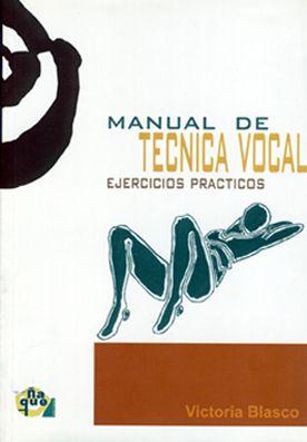 Manual de técnica vocal : ejercicios prácticos / Victoria Blasco