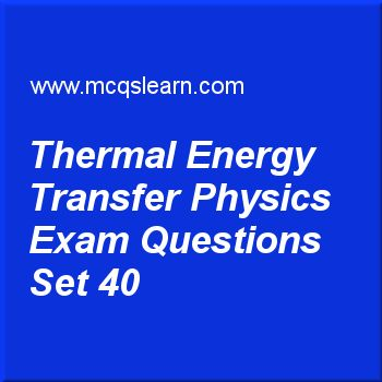 Practice test on thermal energy transfer physics, O level Cambridge physics quiz 40 online. Practice physics exam's questions and answers to learn thermal energy transfer: physics test with answers. Practice online quiz to test knowledge on thermal energy transfer: physics, scalar and vector, physics of temperature, pressure in liquids, conduction: O level Cambridge physics worksheets. Free thermal energy transfer: physics test has multiple choice questions as reason, why are cooking...