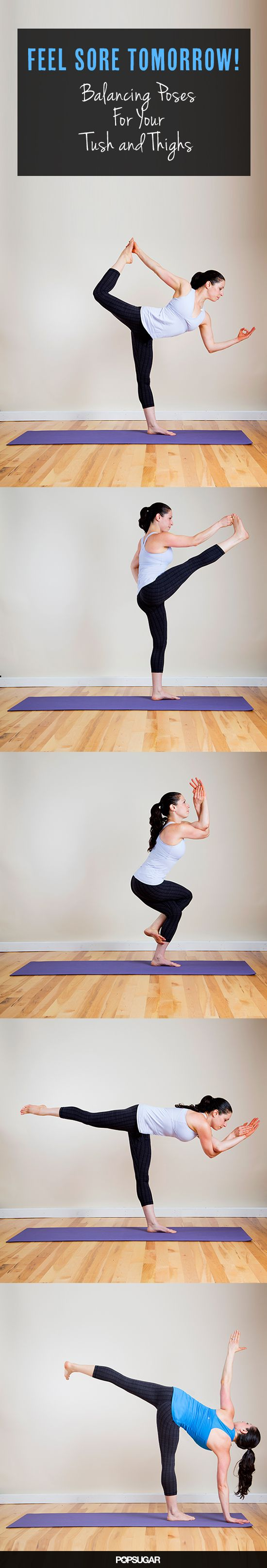 Sign Yourself Up For Soreness: Balancing Yoga Sequence For Tush and Thighs - One-legged balancing poses may look serene, but stringing them one after another offers one of the best butt-burners you'll ever feel. The trick to a tighter tush? Do these five poses in this exact order, repeating the sequence three times before releasing your leg to the floor; repeat on the other side. If you don't feel sore after this, our guess is that your backside is made of titanium!