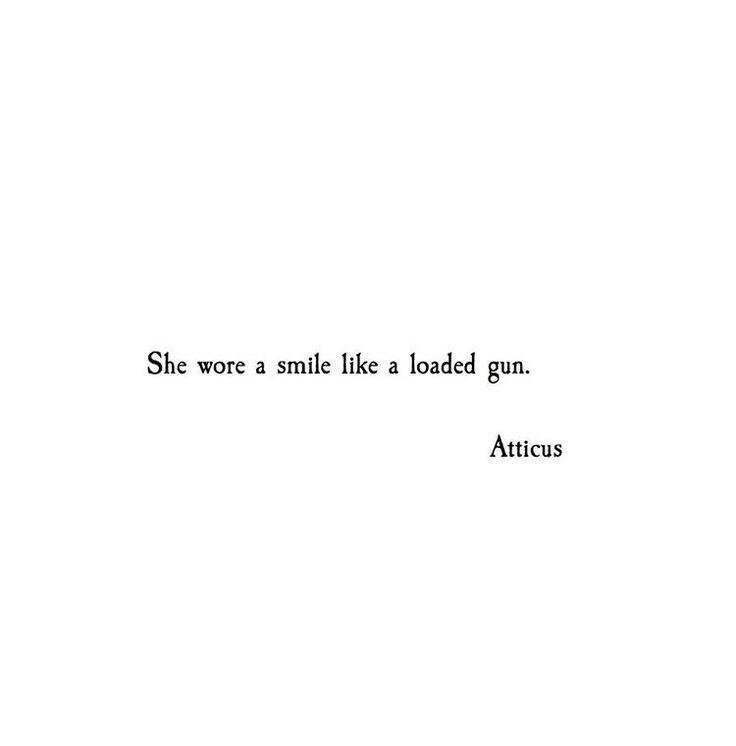 She wore a smile like a loaded gun. -Atticus