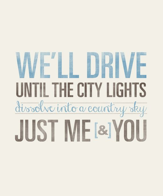 Zac Brown Band, we'll drive until the city lights dissolve into country sky just me and you.