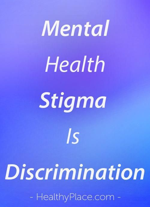 Mental Health Stigma Is Nothing More Than Discrimination A Mental