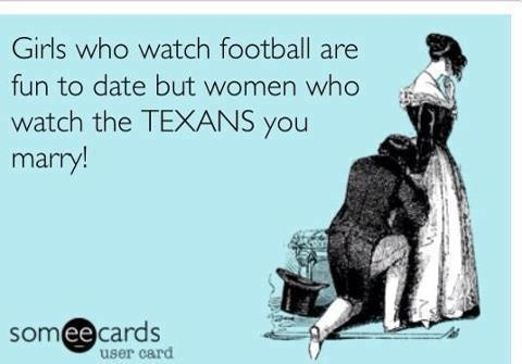 """Girls who watch football are fun to date, but women who watch the Texans you marry!"" That's right!"
